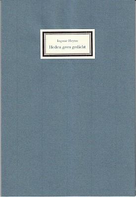 HEYTZE, Ingmar - Heden geen gedicht. (Met als frontispice een originele zwart-witfoto van de dichter aan het begin van zijn overigens mislukte carrière als profvoetballer).